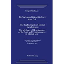 The Teachings of Grigori Grabovoi about God. The Technologies of Eternal Development. The Methods of Development of the Soul and Consciousness in Eternal Life.