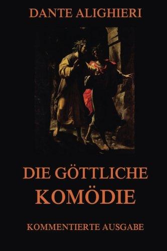 Die göttliche Komödie: Kommentierte Ausgabe mit über 1600 Annotationen