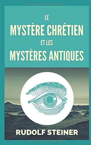 LE MYSTÈRE CHRÉTIEN ET LES MYSTÈRES ANTIQUES par Rudolf Steiner