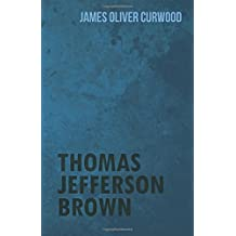 Thomas Jefferson Brown by James Oliver Curwood (2015-12-09)