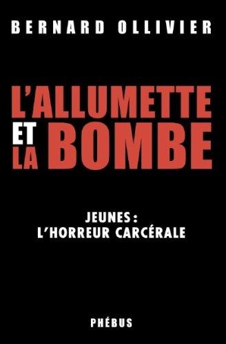 L'allumette et la bombe : Jeunes : l'horreur carcérale par Bernard Ollivier