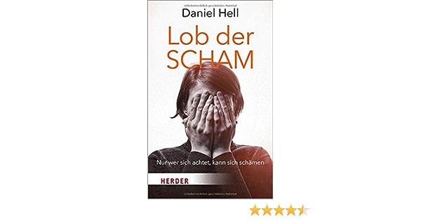 Lob Der Scham Nur Wer Sich Achtet Kann Sich Schamen Amazon De Hell Daniel Bucher