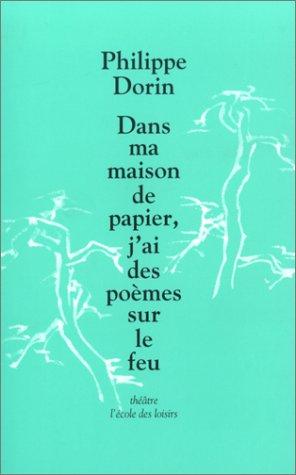 Dans ma maison de papier, j'ai des poèmes sur le feu par Philippe Dorin