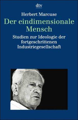Der eindimensionale Mensch. Studien zur Ideologie der fortgeschrittenen Industriegesellschaft