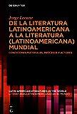 De la literatura latinoamericana a la literatura (latinoamericana) mundial: Condiciones materiales, procesos y actores (Latin American Literatures in ... / Literaturas Latinoamericanas En El Mundo)