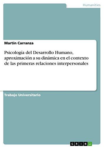 Psicología del Desarrollo Humano, aproximación a su dinámica en el contexto de las primeras relaciones interpersonales por Martín Carranza