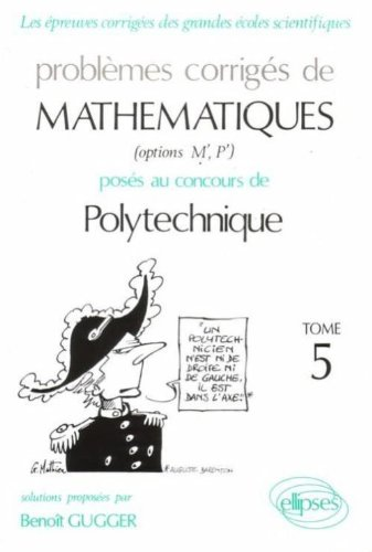 problmes-corrigs-de-mathmatiques-otion-m-39-et-p-39-poss-au-concours-de-polytechnique-tome-5-solutions-proposes-par