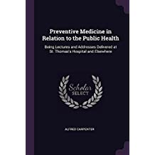 Preventive Medicine in Relation to the Public Health: Being Lectures and Addresses Delivered at St. Thomas's Hospital and Elsewhere