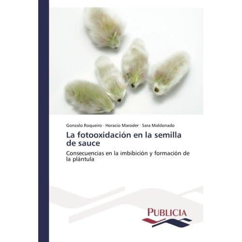 La fotooxidaci????n en la semilla de sauce: Consecuencias en la imbibici????n y formaci????n de la pl????ntula (Spanish Edition) by Gonzalo Roqueiro (2014-08-01)