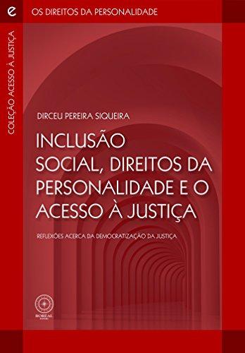 Inclusão social, direitos da personalidade e o acesso à justiça: reflexões acerca da democratização da justiça (Coleção Acesso à Justiça e os Direitos da Personalidade Livro 2) (Portuguese Edition) por Dirceu Pereira Siqueira
