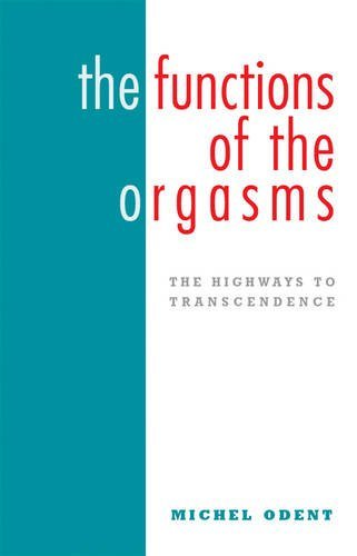 The Functions of the Orgasms: The Highways to Transcendence by Michel Odent (26-Jan-2009) Paperback