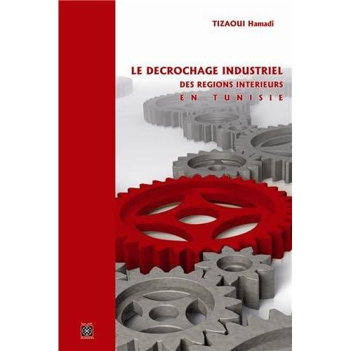 Le Decrochage Industriel des Regions Interieures en Tunisie