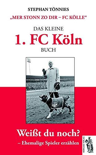 """Das kleine 1. FC Köln Buch: """"Mer stonn zo dir – FC Kölle"""" Ehemalige Spieler erzählen – Geschichten und Anekdoten"""