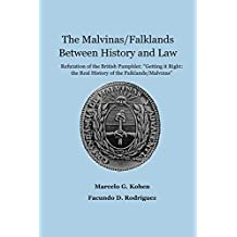 """The Malvinas/Falklands Between History and Law: Refutation of the British Pamphlet """"Getting it Right: The Real History of the Falklands/Malvinas"""""""