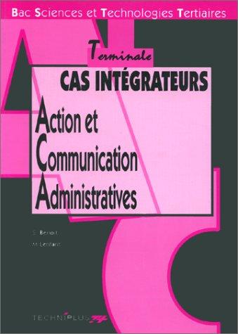 TERMINALE STT ACTION ET COMMUNICATION ADMINISTRATIVES. Cas intégrateurs par S Benoit