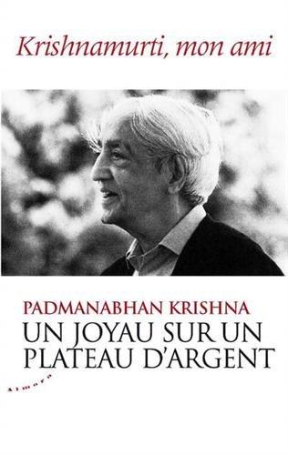 Un joyau sur un plateau d'argent - Krishnamurti, mon ami par Krishna Padmanabhan