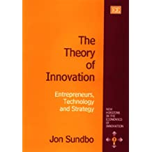 The Theory of Innovation: Entrepreneurs, Technology and Strategy (New Horizons in the Economics of Innovation)