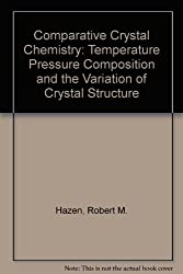 Comparative Crystal Chemistry: Temperature Pressure Composition and the Variation of Crystal Structure