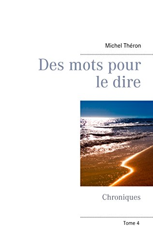 Des mots pour le dire: Chroniques (Tome 4) par Michel Théron