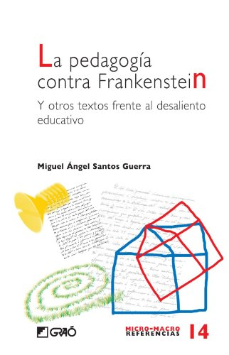 La Pedagogía Contra Frankenstein (MICRO-MACRO REFERENCIAS) por Miguel Ángel Santos Guerra