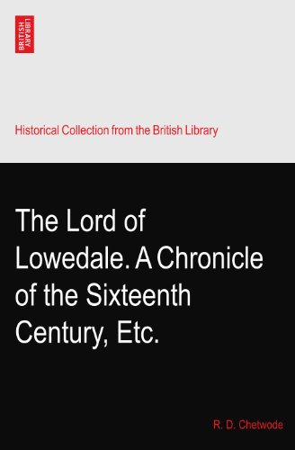 The Lord of Lowedale. A Chronicle of the Sixteenth Century, Etc.