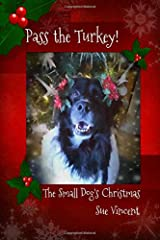 Pass the Turkey!: The Small Dog's Christmas Paperback