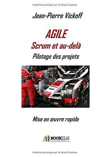 Agile Scrum et au-del - Pilotage des projets: Mise en oeuvre rapide