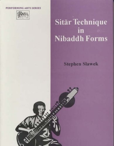 Sitar Technique in Nibaddh Forms by Stephen M. Slawek (2000-01-01)