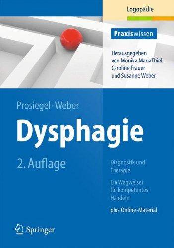 Dysphagie: Diagnostik und Therapie: Ein Wegweiser für kompetentes Handeln (Praxiswissen Logopädie)