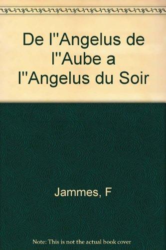 De l''Angelus de l''Aube a l''Angelus du Soir