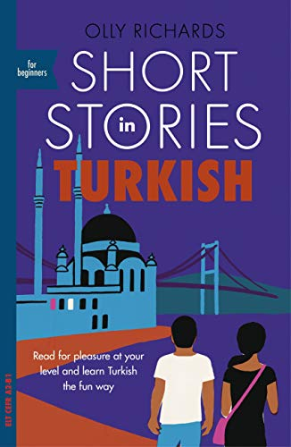 Short Stories in Turkish for Beginners: Read for pleasure at your level, expand your vocabulary and learn Turkish the fun way! (Foreign Language Graded Reader Series) (English Edition)