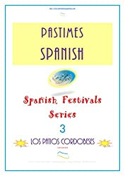 Pastimes Spanish: Los Patios Cordobeses (Spanish Festivals Series nº 3) (Spanish Edition)