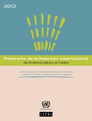 Panorama de la Inserción Internacional de América Latina y el Caribe 2013. Lenta poscrisis, meganegociaciones comerciales y cadenas de valor: el espacio de acción regional por Comisión Económica para América Latina y el Caribe (CEPAL)