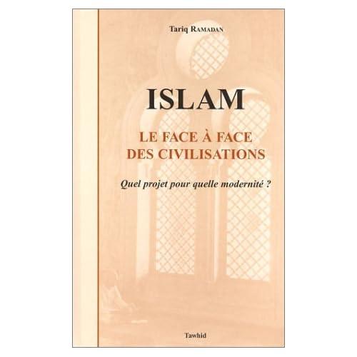 Islam : Le face à face des civilisations - Quel projet pour quelle modernité ?