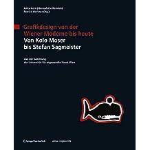 Grafikdesign von der Wiener Moderne Bis Heute. Von Kolo Moser Bis Stefan Sagmeister: Aus der Sammlung der Universitat fur Angewandte Kunst Wien (Edition Angewandte)