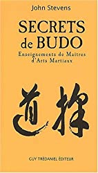Secrets de Budo. Enseignements de maîtres d'arts martiaux