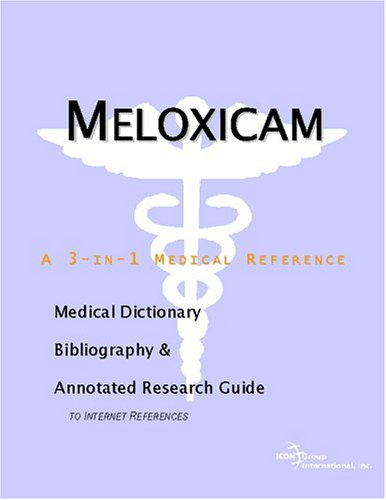 Meloxicam: A Medical Dictionary, Bibliography, And Annotated Research Guide To Internet References