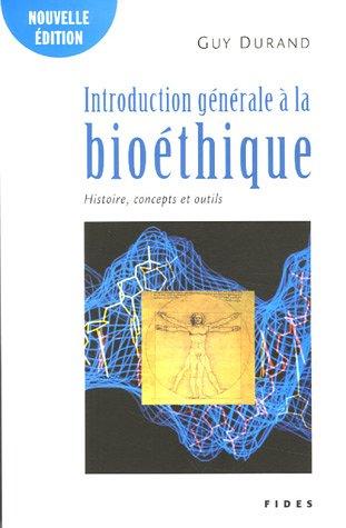 Introduction générale à la bioéthique : Histoire, concepts et outils