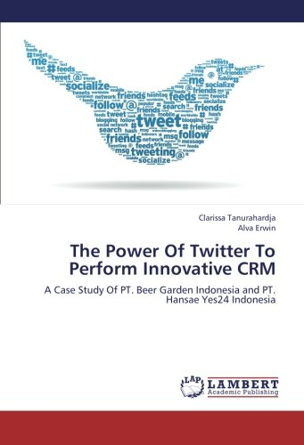 The Power Of Twitter To Perform Innovative CRM: A Case Study Of PT. Beer Garden Indonesia and PT. Hansae Yes24 Indonesia