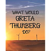 WHAT WOULD GRETA THUNBERG DO?: Greta Thunberg themed notebook/notepad/diary/journal perfect for environmentally conscious people. 80 pages of A4 lined paper with margins.