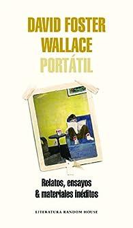 David Foster Wallace Portátil: Relatos, ensayos & materiales inéditos par David Foster Wallace