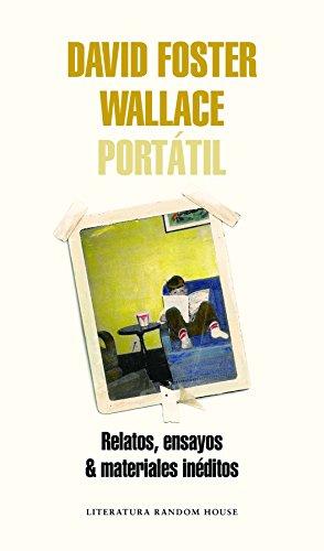 David Foster Wallace Portátil: Relatos, ensayos & materiales inéditos (Literatura Random House) por David Foster Wallace