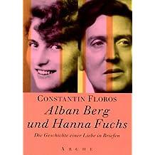 Alban Berg und Hanna Fuchs: Die Geschichte einer Liebe