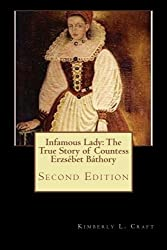 Infamous Lady: The True Story of Countess Erzs??bet B??thory: Second Edition by Kimberly L. Craft (2014-10-11)