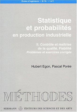 Statistique et probabilités en production industrielle : Volume 2, Contrôle et maîtrise de la qualité, fiabilité, problèmes et exercices corrigés