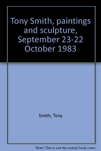 Tony Smith, paintings and sculpture, September 23-22 October 1983