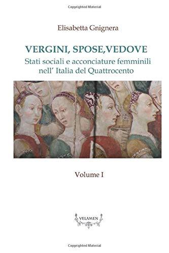 Vergini,spose,vedove.: Stati sociali e acconciature femminili nell' Italia del Quattrocento (VELAMEN, Band 1)