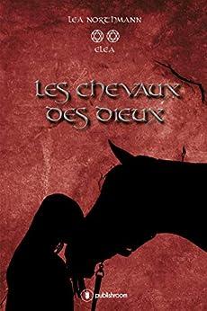 Les chevaux des dieux - tome 2: Eléa par [Northmann, Léa]