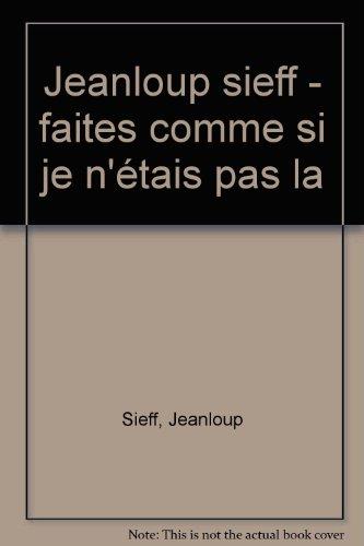 Faites comme si je n'étais pas là par Jean-Loup Sieff