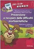 Prevenzione e recupero delle difficoltà morfosintattiche. Schede operative per la riabilitazione del linguaggio. Kit. Con CD-ROM